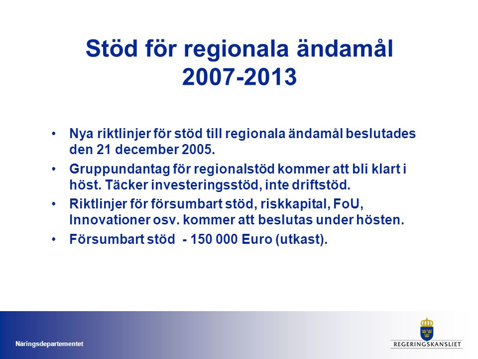 Näringsdepartementet Stöd för regionala ändamål 2007-2013 Nya riktlinjer för stöd till regionala ändamål beslutades den 21 december 2005.