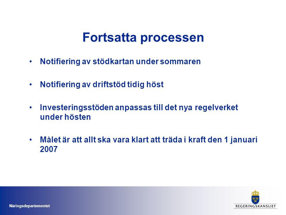 Näringsdepartementet Fortsatta processen Notifiering av stödkartan under sommaren Notifiering av driftstöd tidig höst Investeringsstöden anpassas till det nya regelverket under hösten Målet är att allt ska vara klart att träda i kraft den 1 januari 2007