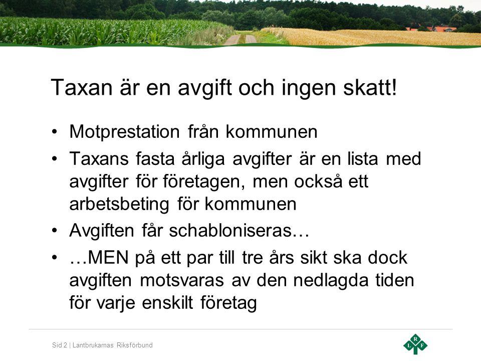 Sid 2 | Lantbrukarnas Riksförbund Taxan är en avgift och ingen skatt! Motprestation från kommunen Taxans fasta årliga avgifter är en lista med avgifte