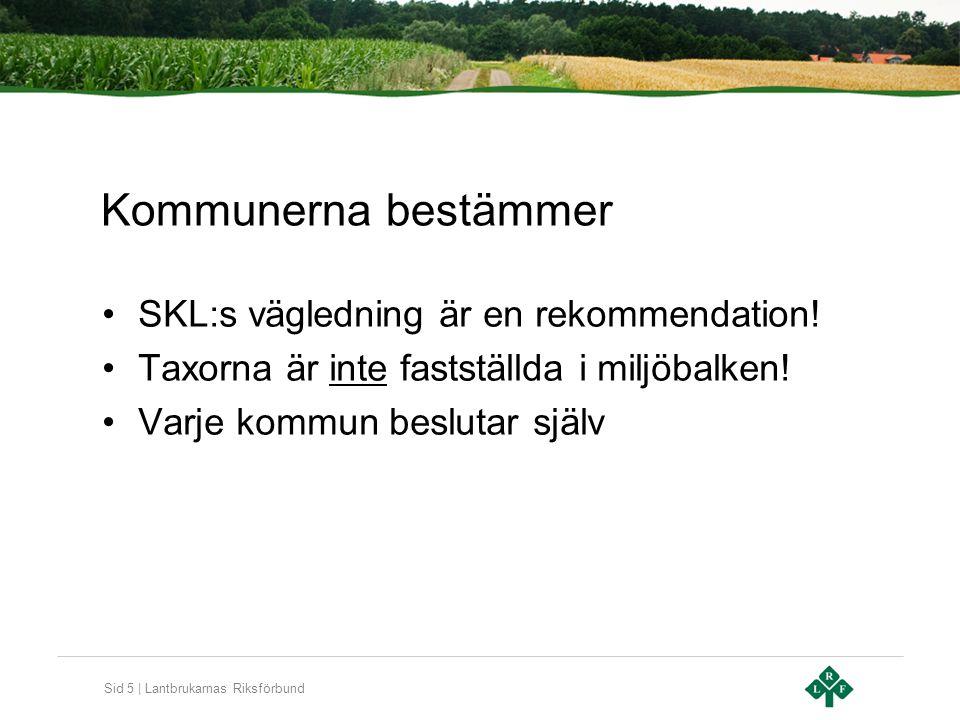 Sid 5 | Lantbrukarnas Riksförbund Kommunerna bestämmer SKL:s vägledning är en rekommendation! Taxorna är inte fastställda i miljöbalken! Varje kommun