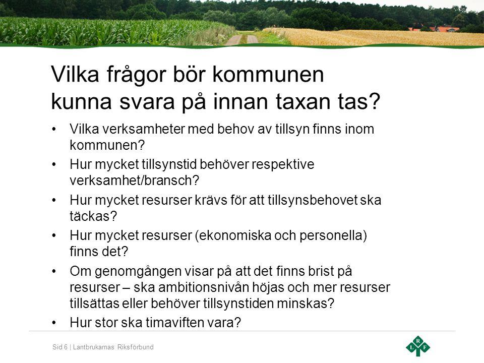Sid 6 | Lantbrukarnas Riksförbund Vilka frågor bör kommunen kunna svara på innan taxan tas? Vilka verksamheter med behov av tillsyn finns inom kommune