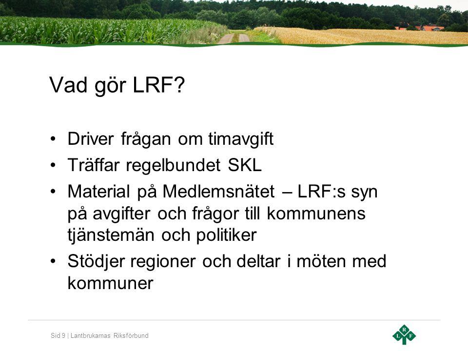 Sid 9 | Lantbrukarnas Riksförbund Vad gör LRF? Driver frågan om timavgift Träffar regelbundet SKL Material på Medlemsnätet – LRF:s syn på avgifter och