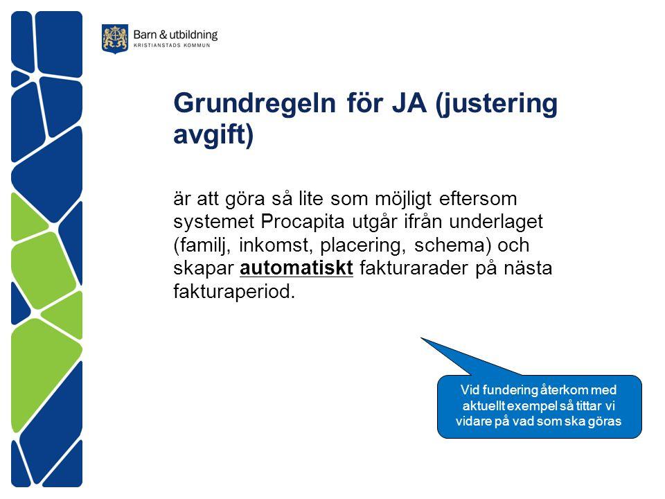 Grundregeln för JA (justering avgift) är att göra så lite som möjligt eftersom systemet Procapita utgår ifrån underlaget (familj, inkomst, placering,