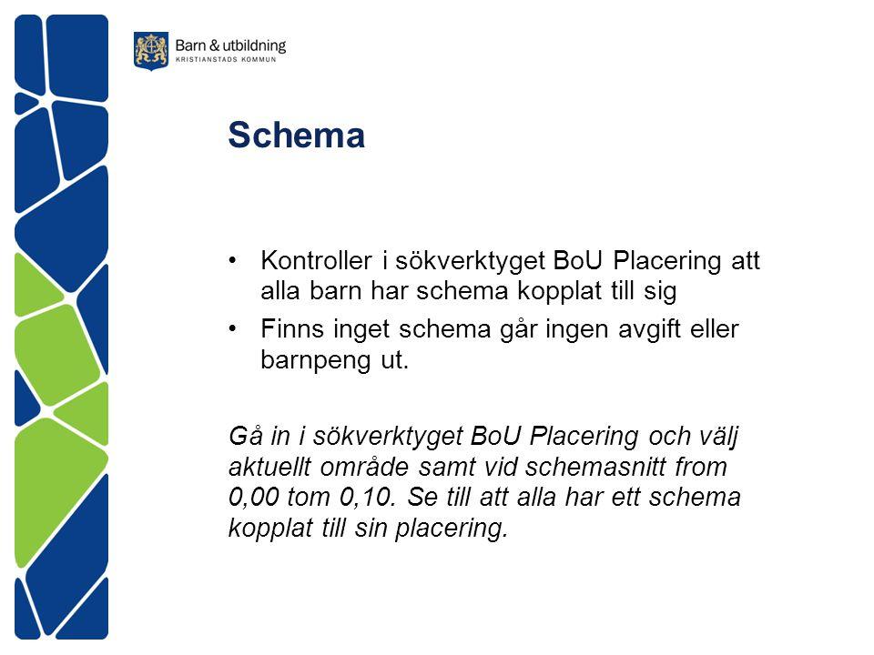 Schema Kontroller i sökverktyget BoU Placering att alla barn har schema kopplat till sig Finns inget schema går ingen avgift eller barnpeng ut. Gå in