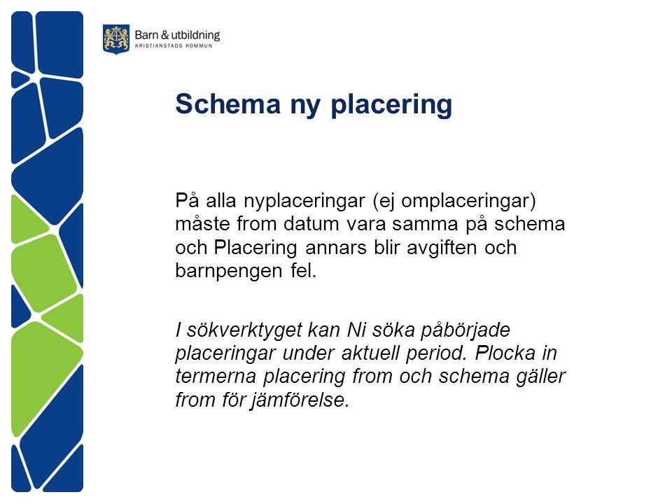 Schema ny placering På alla nyplaceringar (ej omplaceringar) måste from datum vara samma på schema och Placering annars blir avgiften och barnpengen f