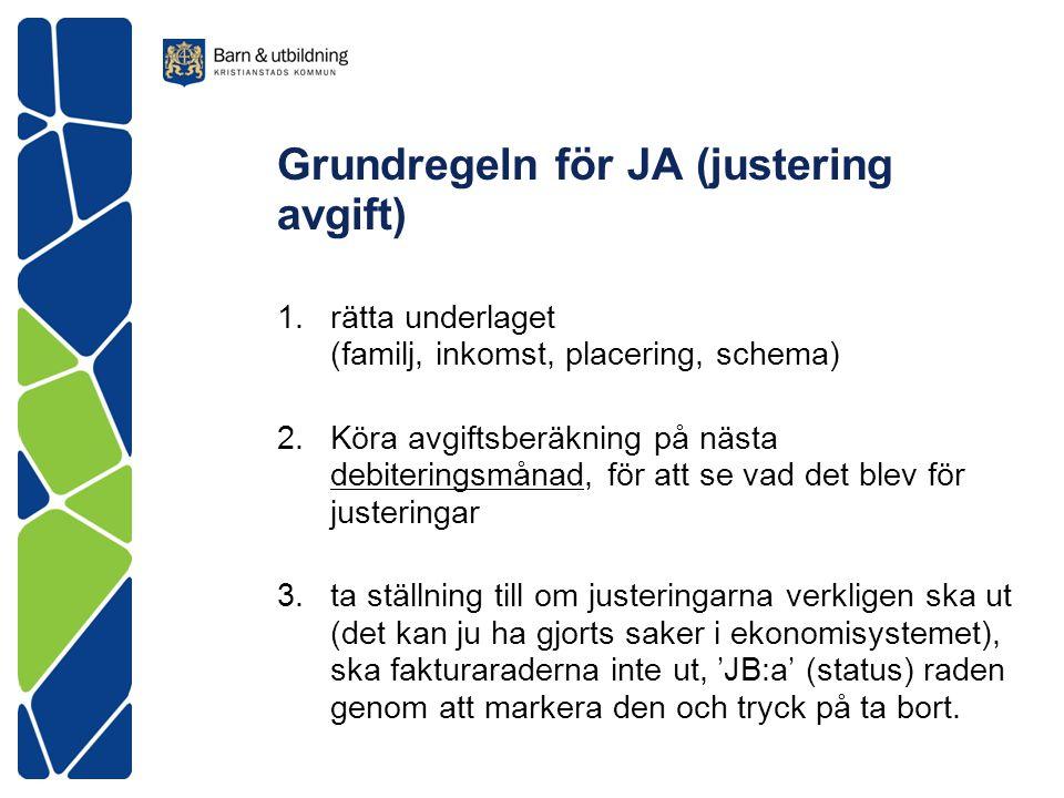 Grundregeln för JA (justering avgift) 1.rätta underlaget (familj, inkomst, placering, schema) 2.Köra avgiftsberäkning på nästa debiteringsmånad, för a