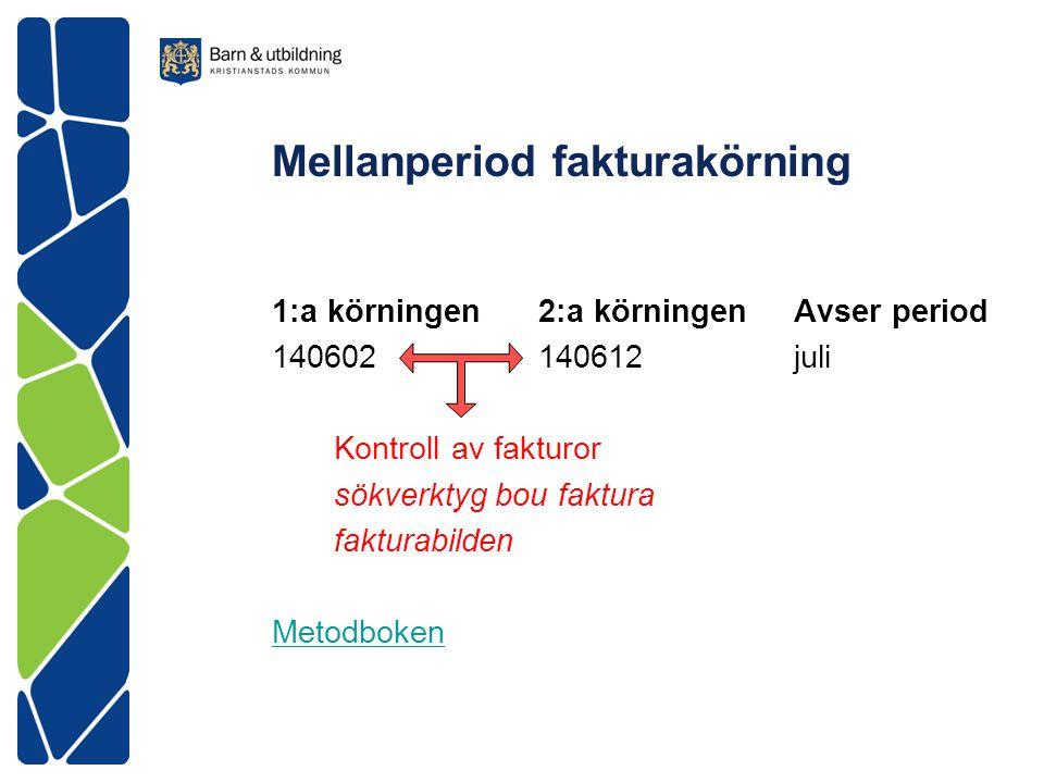 Mellanperiod fakturakörning 1:a körningen 2:a körningen Avser period 140602 140612 juli Kontroll av fakturor sökverktyg bou faktura fakturabilden Meto