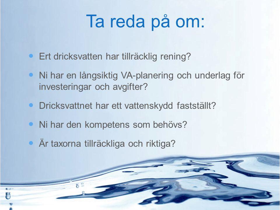 Ta reda på om: Ert dricksvatten har tillräcklig rening? Ni har en långsiktig VA-planering och underlag för investeringar och avgifter? Dricksvattnet h