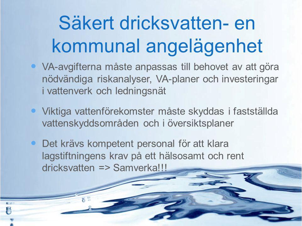 Säkert dricksvatten- en kommunal angelägenhet VA-avgifterna måste anpassas till behovet av att göra nödvändiga riskanalyser, VA-planer och investering