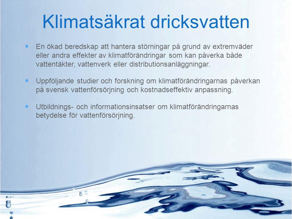 En ökad beredskap att hantera störningar på grund av extremväder eller andra effekter av klimatförändringar som kan påverka både vattentäkter, vattenv