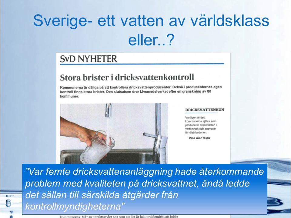 """Sverige- ett vatten av världsklass eller..? """"Var femte dricksvattenanläggning hade återkommande problem med kvaliteten på dricksvattnet, ändå ledde de"""