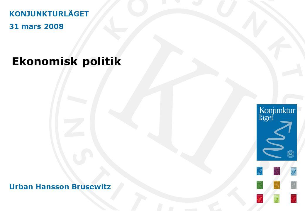 KONJUNKTURLÄGET 31 mars 2008 Urban Hansson Brusewitz Ekonomisk politik