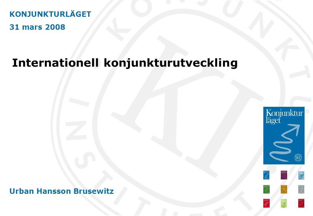 KONJUNKTURLÄGET 31 mars 2008 Urban Hansson Brusewitz Internationell konjunkturutveckling