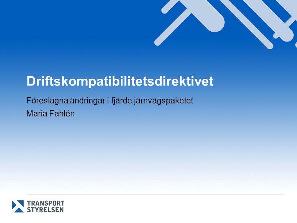 Driftskompatibilitetsdirektivet Föreslagna ändringar i fjärde järnvägspaketet Maria Fahlén