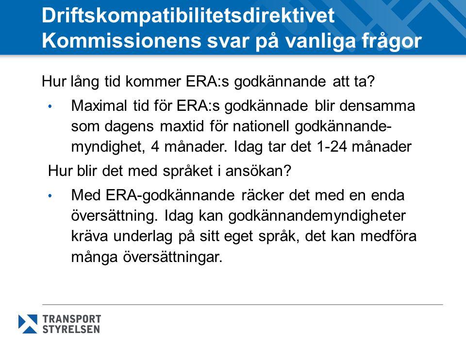 Driftskompatibilitetsdirektivet Kommissionens svar på vanliga frågor Hur lång tid kommer ERA:s godkännande att ta? Maximal tid för ERA:s godkännade bl
