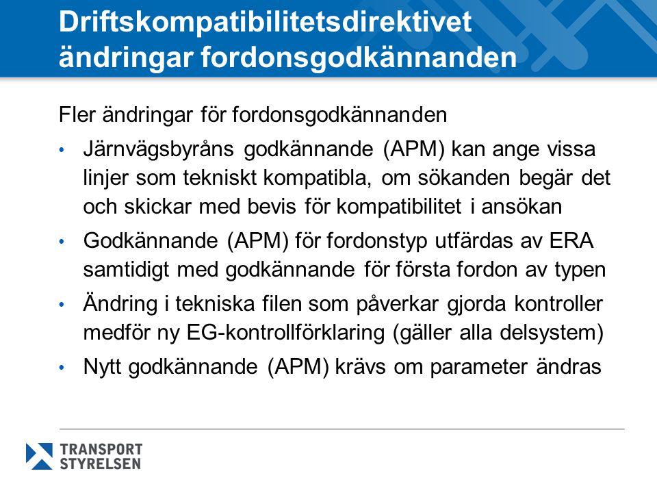 Fler ändringar för fordonsgodkännanden Järnvägsbyråns godkännande (APM) kan ange vissa linjer som tekniskt kompatibla, om sökanden begär det och skickar med bevis för kompatibilitet i ansökan Godkännande (APM) för fordonstyp utfärdas av ERA samtidigt med godkännande för första fordon av typen Ändring i tekniska filen som påverkar gjorda kontroller medför ny EG-kontrollförklaring (gäller alla delsystem) Nytt godkännande (APM) krävs om parameter ändras