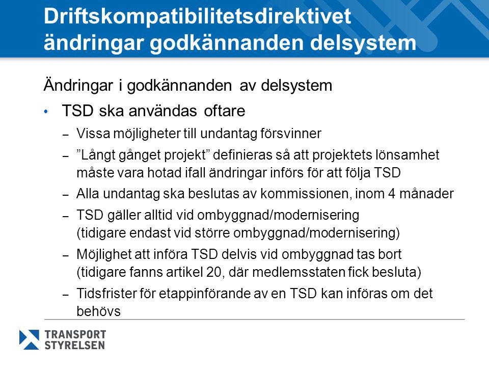Driftskompatibilitetsdirektivet ändringar godkännanden delsystem Ändringar i godkännanden av delsystem TSD ska användas oftare – Vissa möjligheter til