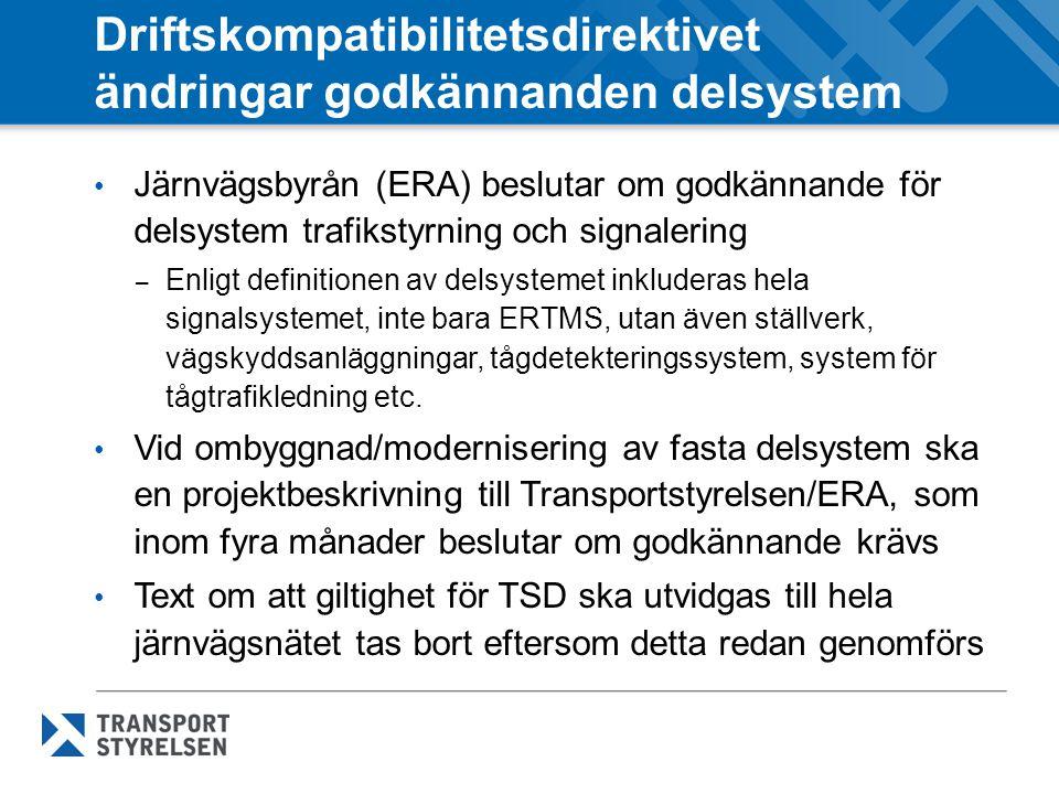 Driftskompatibilitetsdirektivet ändringar godkännanden delsystem Järnvägsbyrån (ERA) beslutar om godkännande för delsystem trafikstyrning och signalering – Enligt definitionen av delsystemet inkluderas hela signalsystemet, inte bara ERTMS, utan även ställverk, vägskyddsanläggningar, tågdetekteringssystem, system för tågtrafikledning etc.