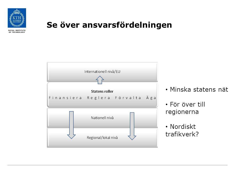 Se över ansvarsfördelningen Minska statens nät För över till regionerna Nordiskt trafikverk