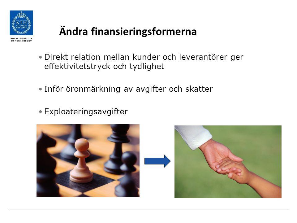 Ändra finansieringsformerna Direkt relation mellan kunder och leverantörer ger effektivitetstryck och tydlighet Inför öronmärkning av avgifter och skatter Exploateringsavgifter