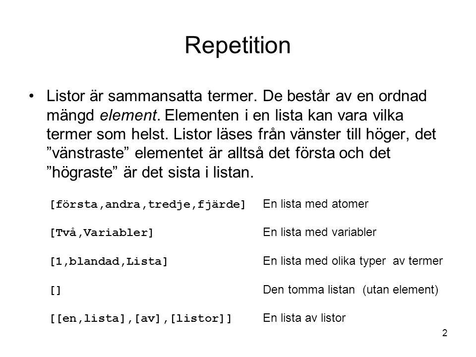 2 Repetition Listor är sammansatta termer. De består av en ordnad mängd element.