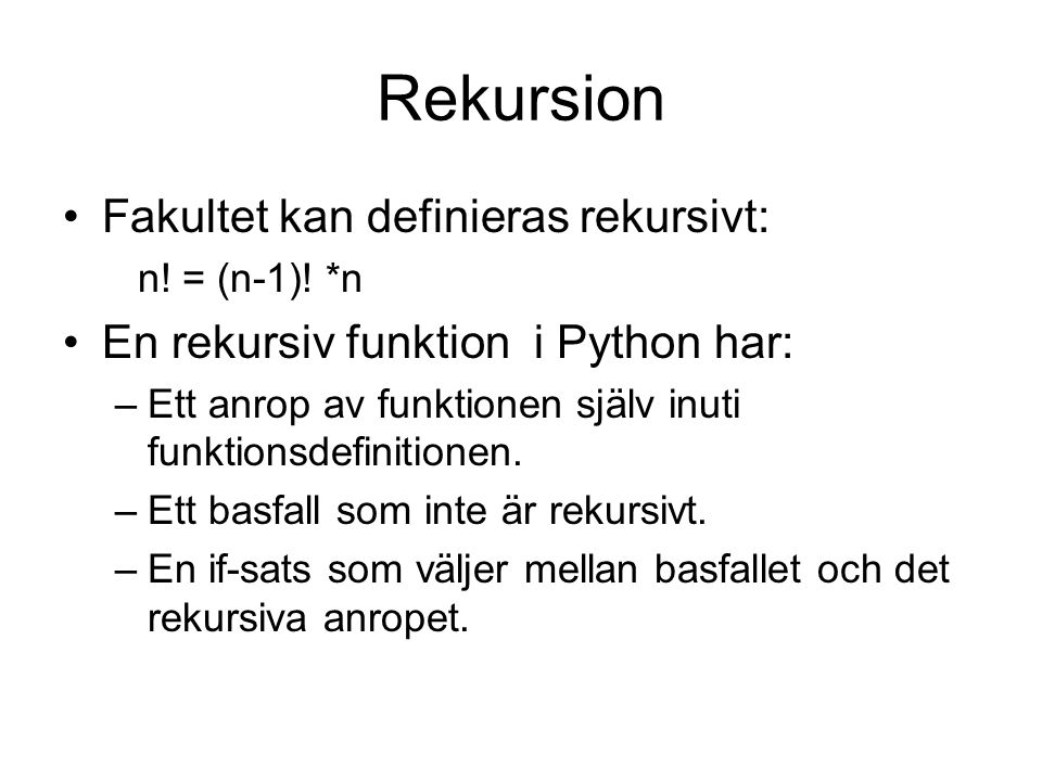 Rekursivt exempel def f(n): Rekursiv fakultetsfunktion if n>1: return f(n-1)*n else: return 1
