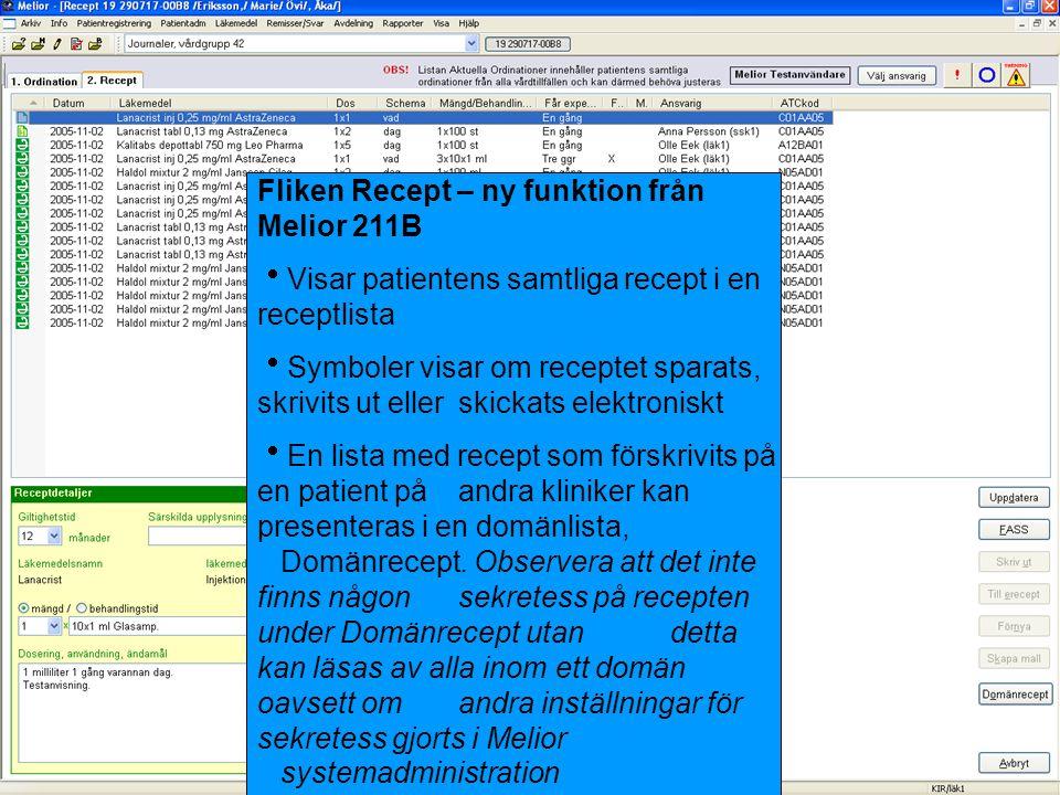 Fliken Recept – ny funktion från Melior 211B  Visar patientens samtliga recept i en receptlista  Symboler visar om receptet sparats, skrivits ut ell