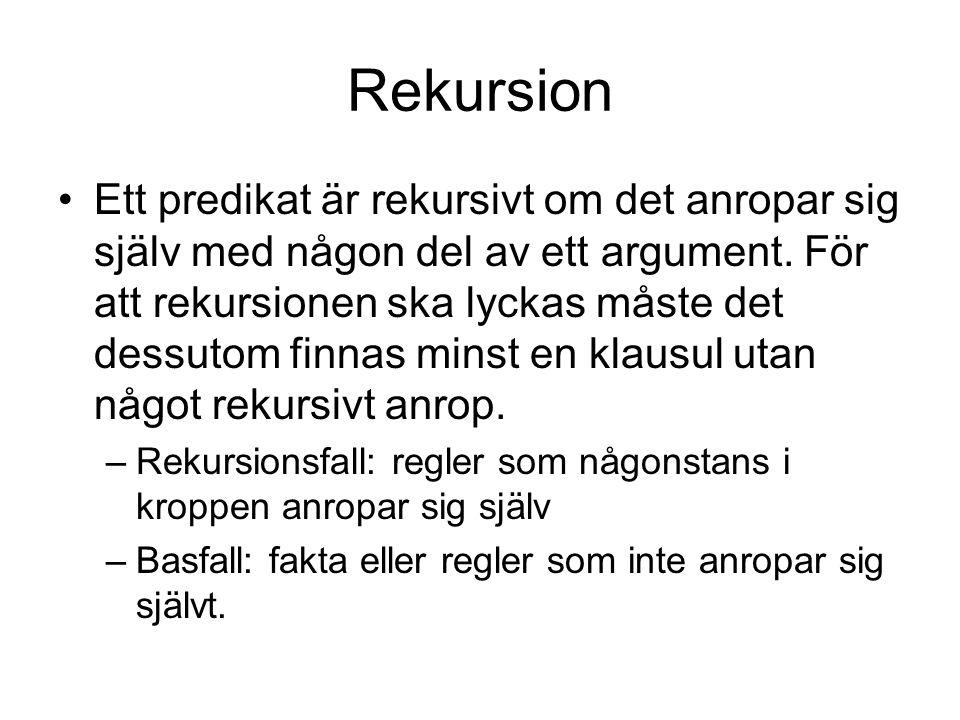 Regel-, klausul- ordning Utan basfall som stoppar rekursionen kan Prolog aldrig terminera.
