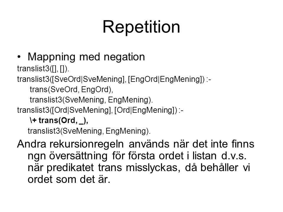 Repetition Mappning med negation translist3([], []).