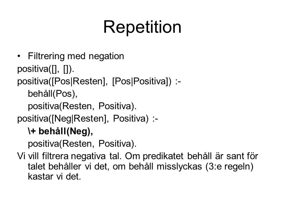 Repetition Olikhet syskon(A, B) :- förälder(Förälder, A), förälder(Förälder, B), \+ (A = B).