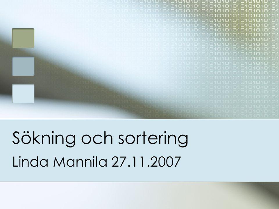 Sökning och sortering Linda Mannila 27.11.2007