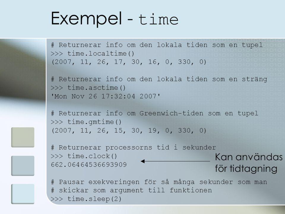 Exempel - time # Returnerar info om den lokala tiden som en tupel >>> time.localtime() (2007, 11, 26, 17, 30, 16, 0, 330, 0) # Returnerar info om den