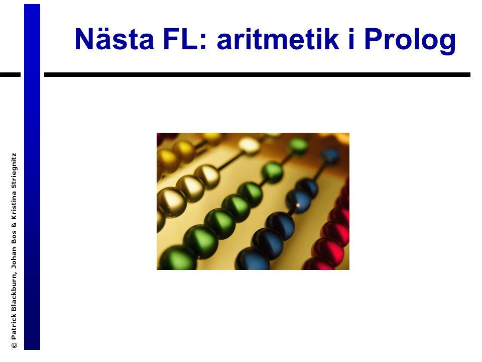 © Patrick Blackburn, Johan Bos & Kristina Striegnitz Nästa FL: aritmetik i Prolog