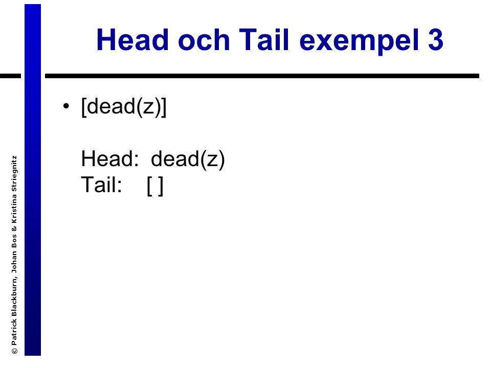 © Patrick Blackburn, Johan Bos & Kristina Striegnitz Head och Tail exempel 3 [dead(z)] Head: dead(z) Tail: [ ]