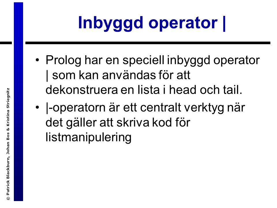 © Patrick Blackburn, Johan Bos & Kristina Striegnitz Inbyggd operator | Prolog har en speciell inbyggd operator | som kan användas för att dekonstruera en lista i head och tail.