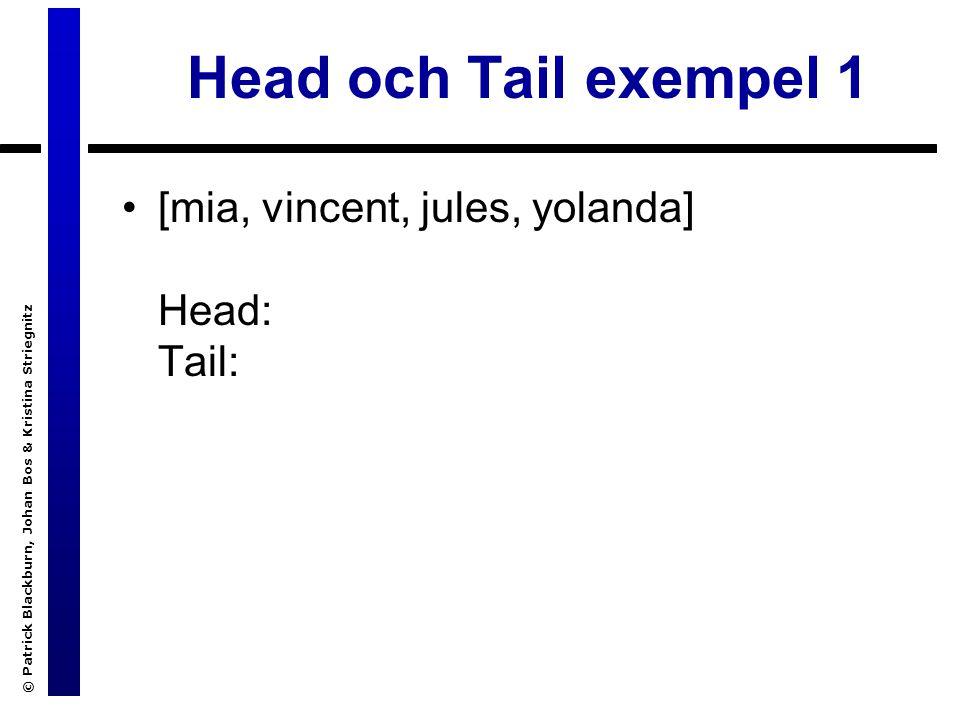 © Patrick Blackburn, Johan Bos & Kristina Striegnitz Head och Tail exempel 1 [mia, vincent, jules, yolanda] Head: Tail: