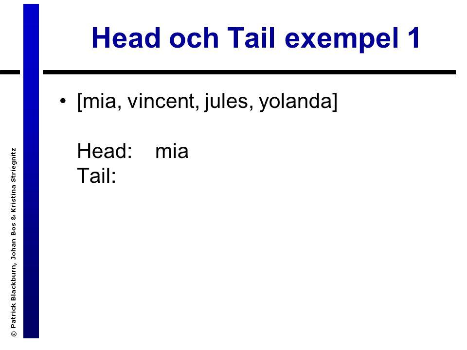 © Patrick Blackburn, Johan Bos & Kristina Striegnitz Head och Tail exempel 1 [mia, vincent, jules, yolanda] Head: mia Tail: