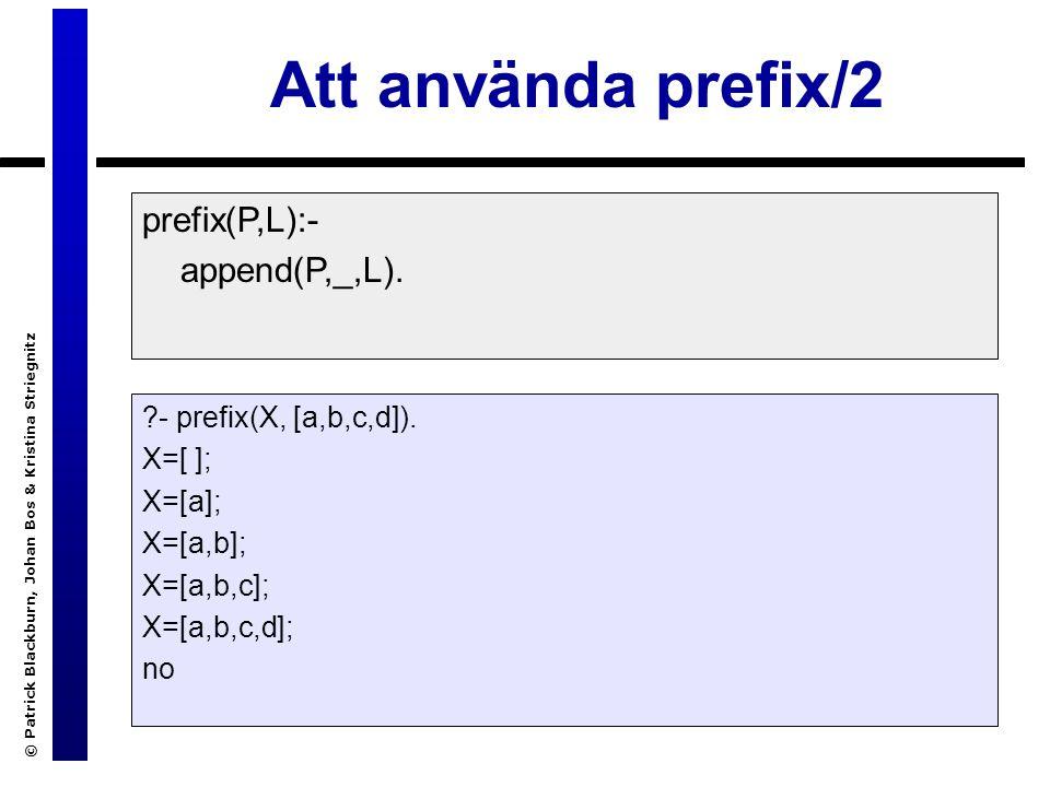 © Patrick Blackburn, Johan Bos & Kristina Striegnitz Att använda prefix/2 prefix(P,L):- append(P,_,L).