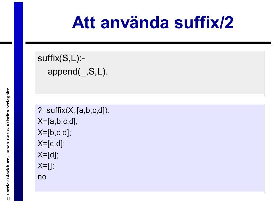 © Patrick Blackburn, Johan Bos & Kristina Striegnitz Att använda suffix/2 suffix(S,L):- append(_,S,L).