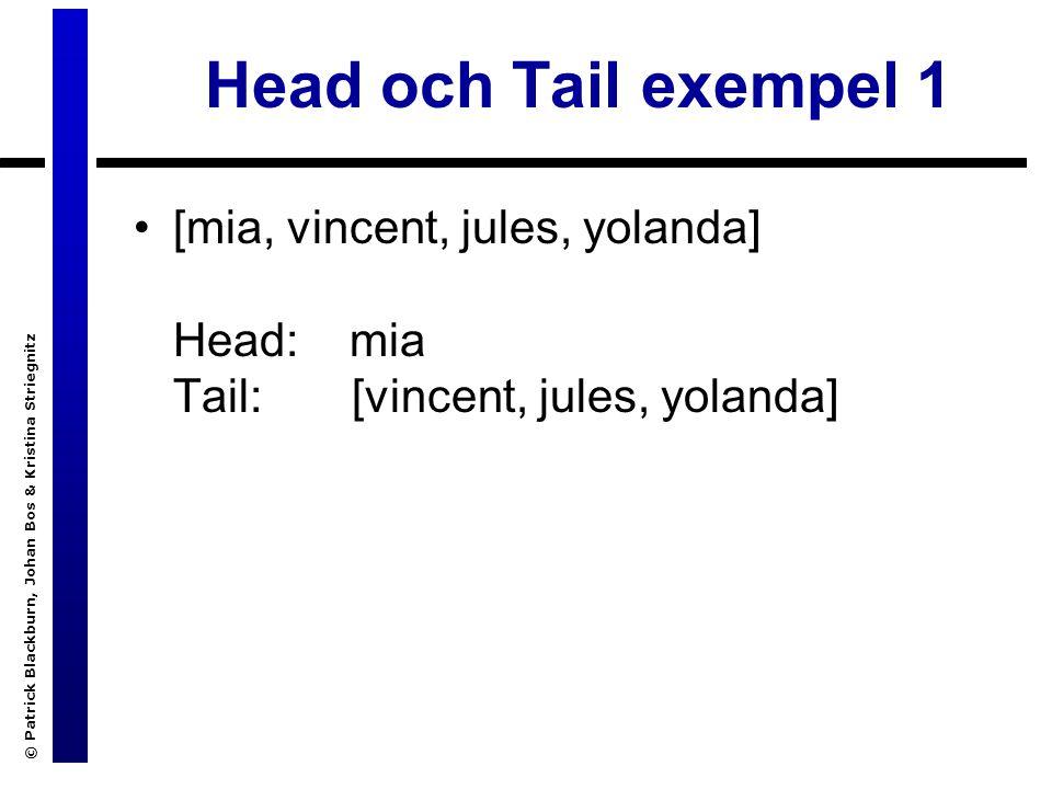© Patrick Blackburn, Johan Bos & Kristina Striegnitz Head och Tail exempel 1 [mia, vincent, jules, yolanda] Head: mia Tail: [vincent, jules, yolanda]