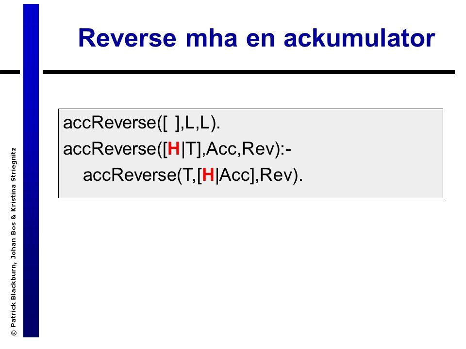 © Patrick Blackburn, Johan Bos & Kristina Striegnitz Reverse mha en ackumulator accReverse([ ],L,L).