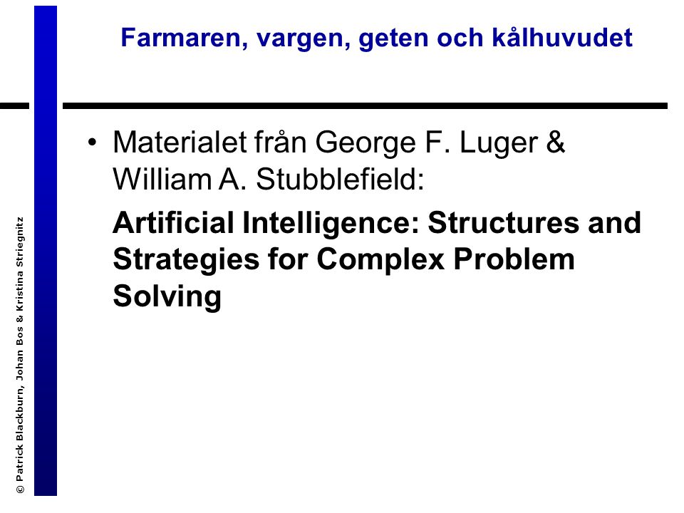 Materialet från George F. Luger & William A. Stubblefield: Artificial Intelligence: Structures and Strategies for Complex Problem Solving © Patrick Bl