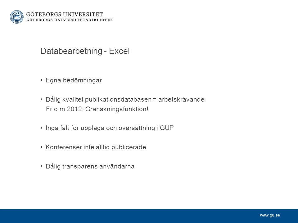 www.gu.se Databearbetning - Excel Egna bedömningar Dålig kvalitet publikationsdatabasen = arbetskrävande Fr o m 2012: Granskningsfunktion.