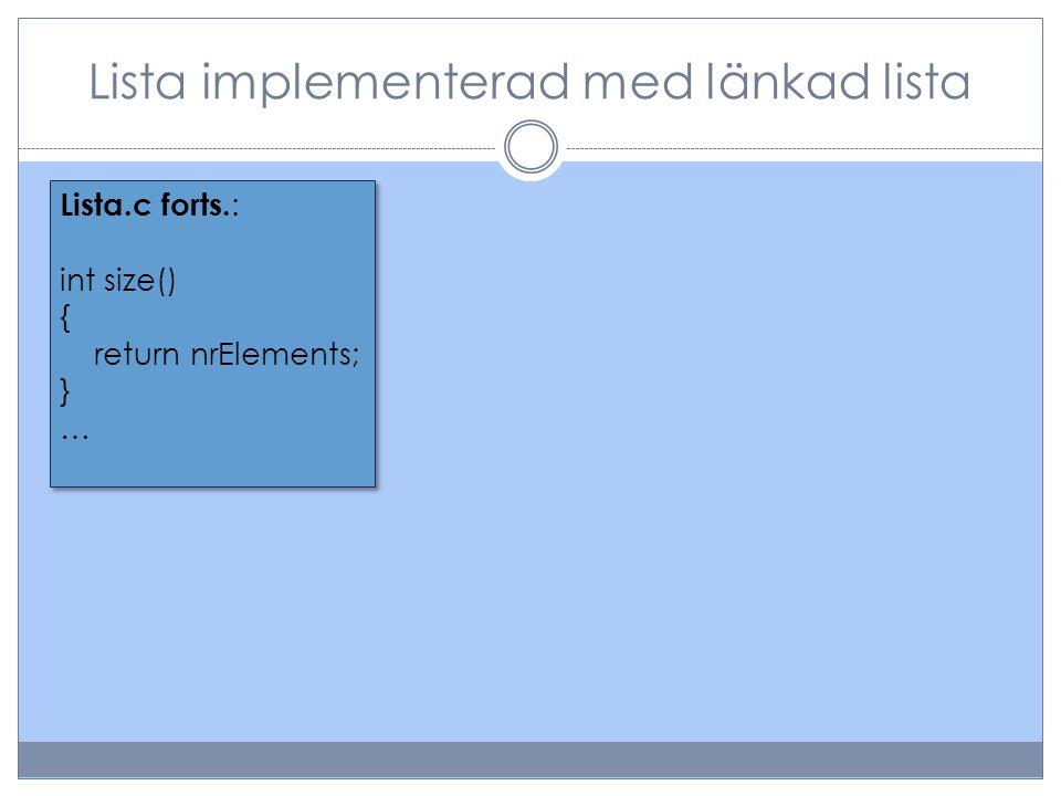 Lista implementerad med länkad lista Lista.c forts. : int size() { return nrElements; } … Lista.c forts. : int size() { return nrElements; } …