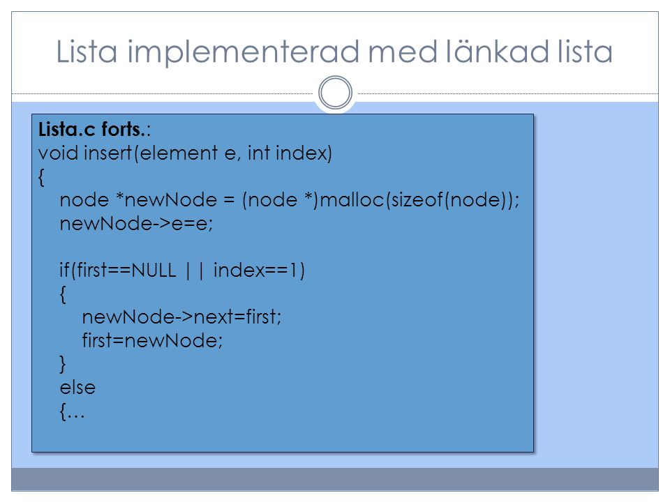 Lista implementerad med länkad lista Lista.c forts. : void insert(element e, int index) { node *newNode = (node *)malloc(sizeof(node)); newNode->e=e;