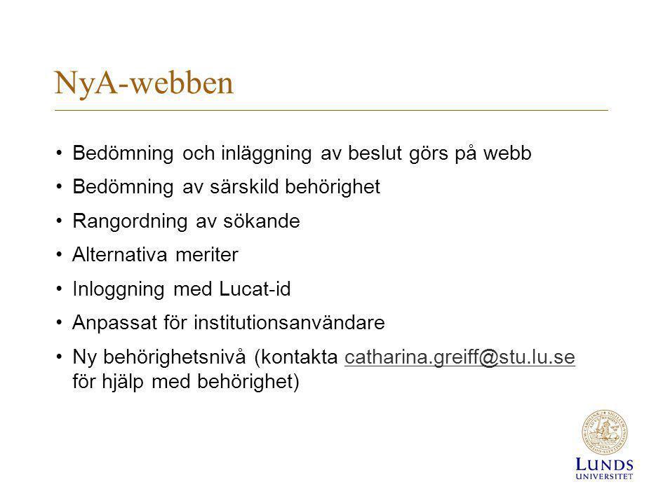 NyA-webben Bedömning och inläggning av beslut görs på webb Bedömning av särskild behörighet Rangordning av sökande Alternativa meriter Inloggning med Lucat-id Anpassat för institutionsanvändare Ny behörighetsnivå (kontakta catharina.greiff@stu.lu.se för hjälp med behörighet)catharina.greiff@stu.lu.se