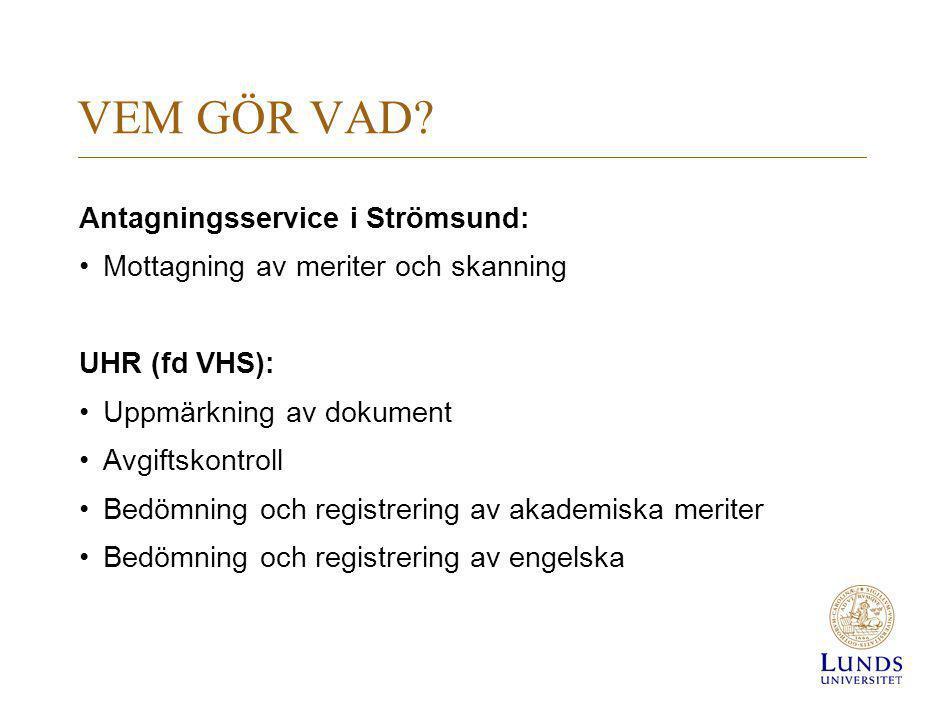VEM GÖR VAD? Antagningsservice i Strömsund: Mottagning av meriter och skanning UHR (fd VHS): Uppmärkning av dokument Avgiftskontroll Bedömning och reg