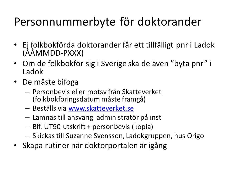 Personnummerbyte för doktorander Ej folkbokförda doktorander får ett tillfälligt pnr i Ladok (ÅÅMMDD-PXXX) Om de folkbokför sig i Sverige ska de även