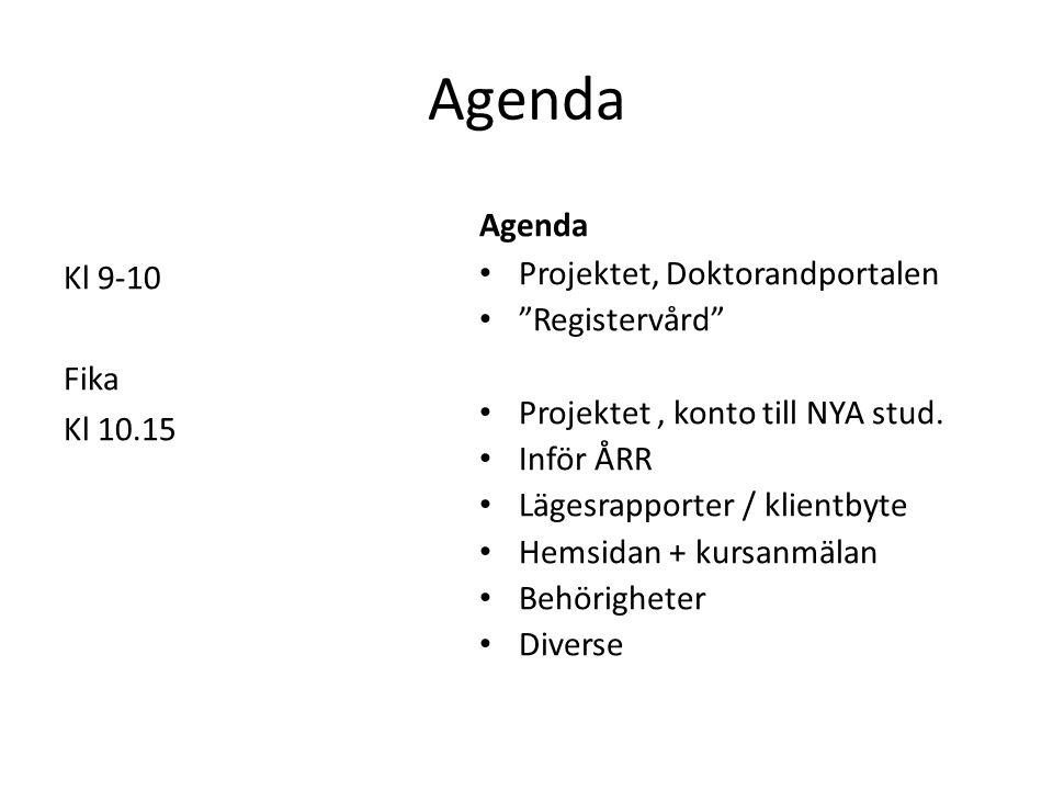 """Agenda Kl 9-10 Fika Kl 10.15 Agenda Projektet, Doktorandportalen """"Registervård"""" Projektet, konto till NYA stud. Inför ÅRR Lägesrapporter / klientbyte"""