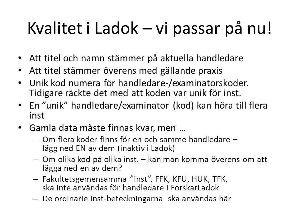 Kvalitet i Ladok – vi passar på nu! Att titel och namn stämmer på aktuella handledare Att titel stämmer överens med gällande praxis Unik kod numera fö